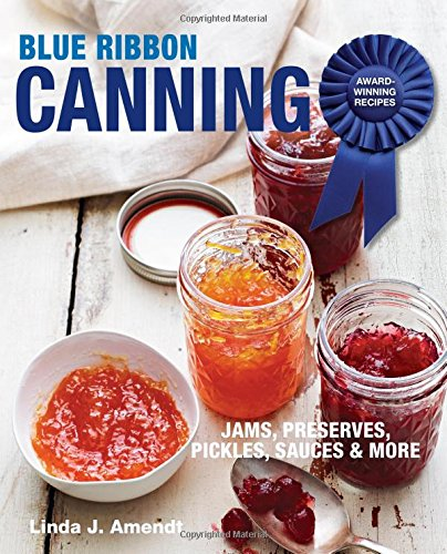 Blue Ribbon Canning: Award-Winning Recipes by Linda J. Amendt