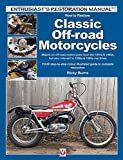 How to Restore Classic Off-road Motorcycles: Majors on off-road motorcycles from the 1970s & 1980s, but also relevant to 1950s & 1960s machines (Enthusiast's Restoration Manual)