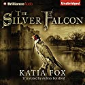 The Silver Falcon Audiobook by Katia Fox, Aubrey Botsford (translator) Narrated by James Clamp