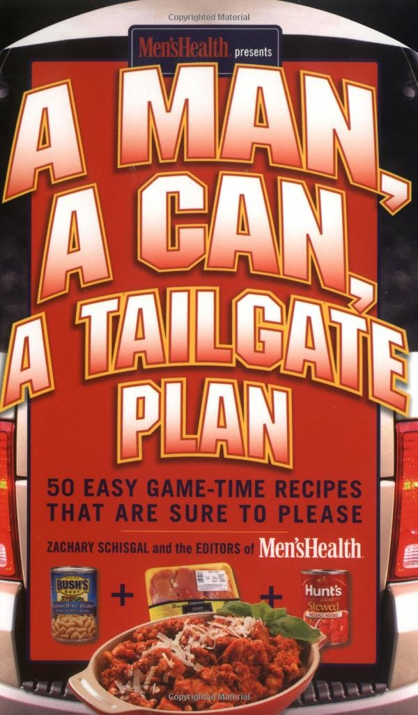 A Man, A Can, A Tailgate Plan: 50 Easy Game-Time Recipes That Are Sure to Please pdf epub