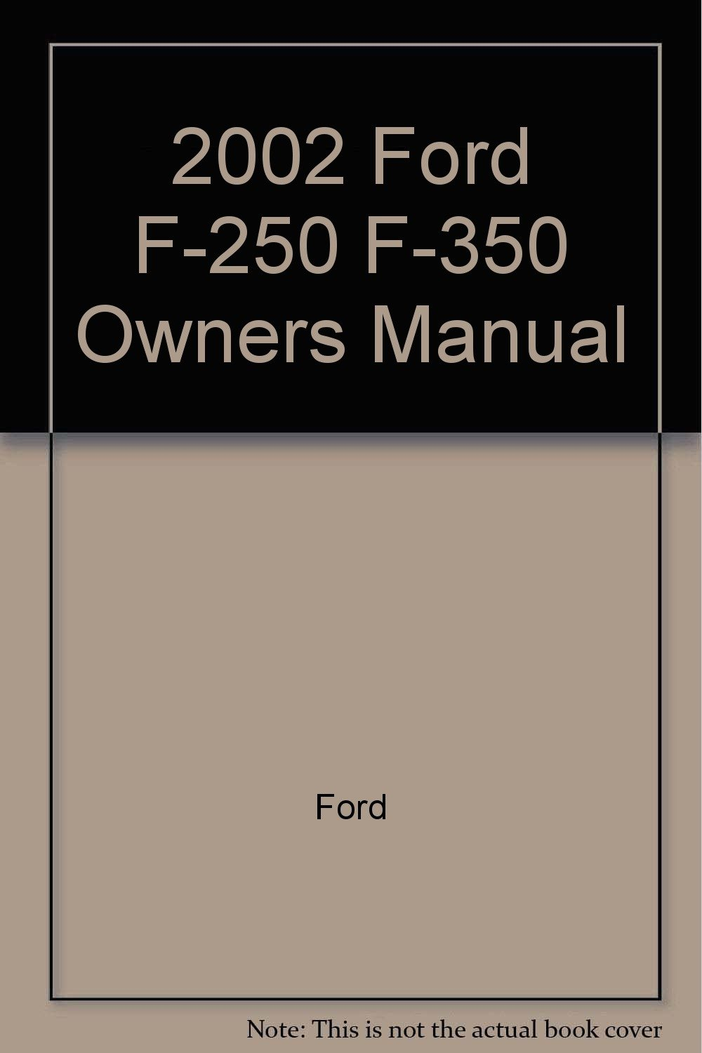 2002 ford f 250 f 350 owners manual ford amazon com books rh amazon com 2002 F350 Crew Cab 2002 f350 owners manual