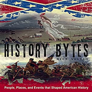 History Bytes: 37 People, Places, and Events that Shaped American History Audiobook
