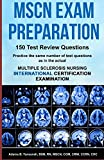 MSCN Exam Preparation 150 Test Review Questions: Practice the same number of questions as in the actual Multiple Sclerosis Nursing International Certification Examination (Pass MSCN Exam!)