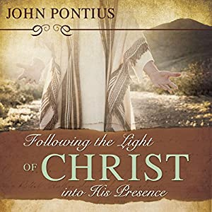 Following the Light of Christ into His Presence Audiobook
