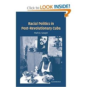 Racial Politics in Post-Revolutionary Cuba Mark Q. Sawyer