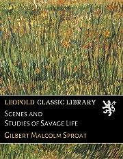 Scenes and Studies of Savage Life av Gilbert…
