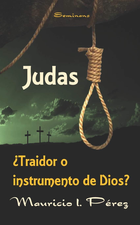 Judas ¿Traidor o Instrumento de Dios?: Amazon.es: Pérez, Mauricio I.: Libros