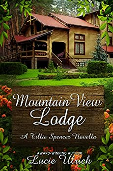 Mountain View Lodge (A Tillie Spencer Novella Book 2) by [Ulrich, Lucie]
