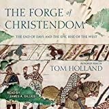 #9: The Forge of Christendom: The End of Days and the Epic Rise of the West