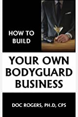 How To Build Your Own Bodyguard Business Kindle Edition