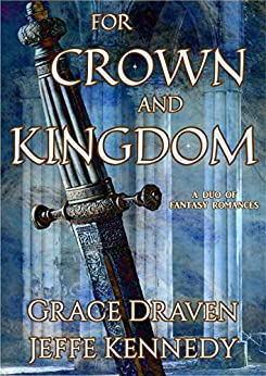 For Crown and Kingdom: A Duo of Fantasy Romances by [Draven, Grace, Kennedy, Jeffe]