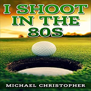 I Shoot in the 80s: How to Succeed at Golf Hörbuch