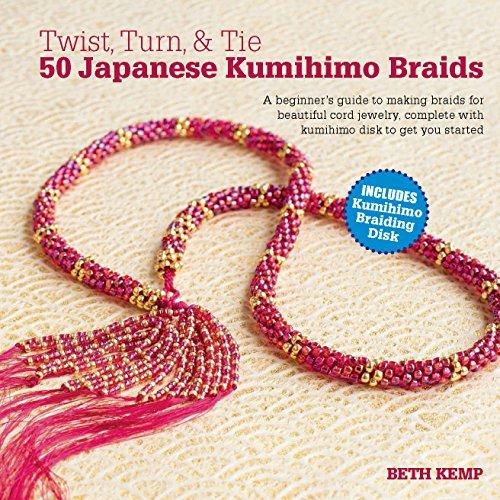 Twist, Turn and Tie 50 Japanese Kumihimo Braids