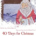 Forty Days for Christmas: A Devotional for Advent and Christmastide Audiobook by Joshua Mancini Narrated by Jennifer Drake Ford