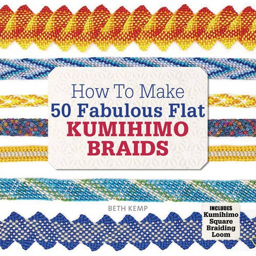 How to Make 50 Fabulous Flat Kumihimo Beads: A Beginner's Guide to Making Flat Braids for Beautiful Cord Jewellery and Fashion Accessories, Complete with Kumihimo Loom