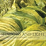 Amazon / CreateSpace Independent Publishing Platform: Shadows and Light Showcasing a Hosta Love Affair (Robert J. Zimmer)