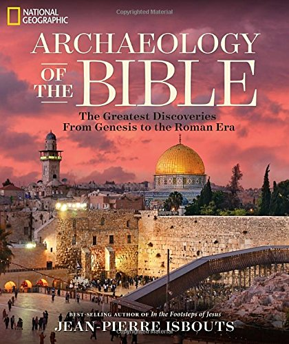 Archaeology of the Bible: The Greatest Discoveries From Genesis to the Roman Era, by Jean-Pierre Isbouts