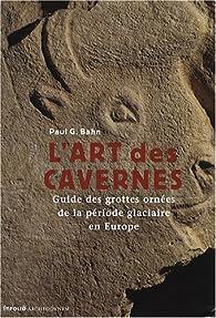 L'art des cavernes : Guide des grottes ornées de la période glaciaire en Europe par Paul G. Bahn