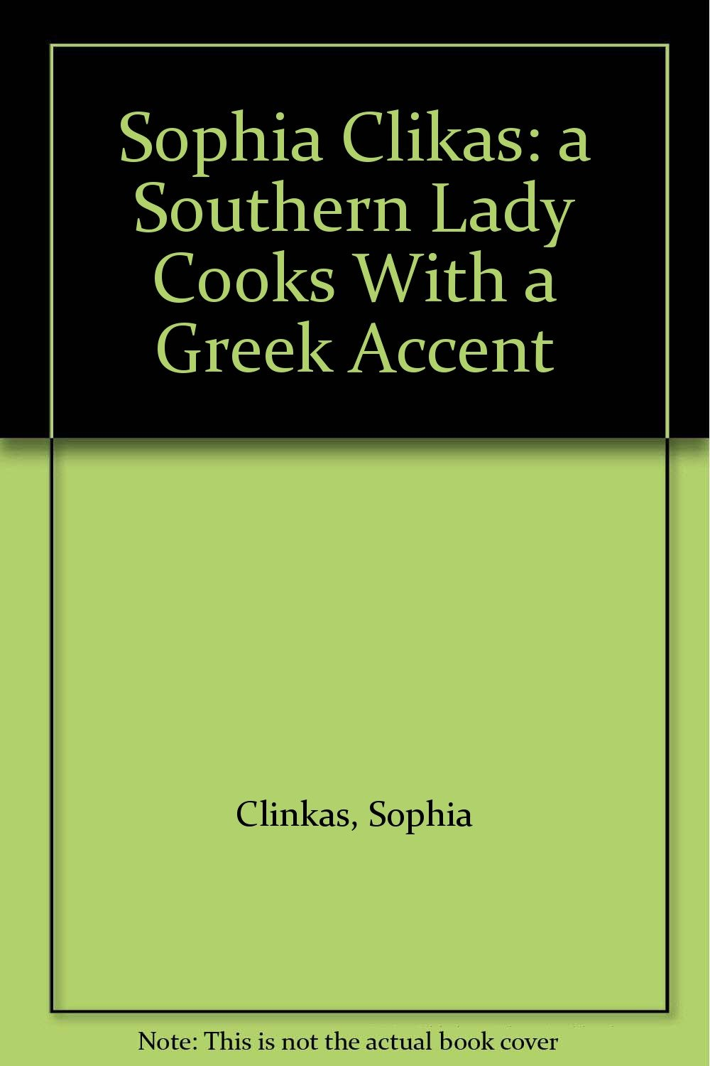 Sophia Clikas: a Southern Lady Cooks With a Greek Accent