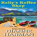 Kelly's Koffee Shop: A Cedar Bay Cozy Mystery, Volume 1 Audiobook by Dianne Harman Narrated by Erin deWard