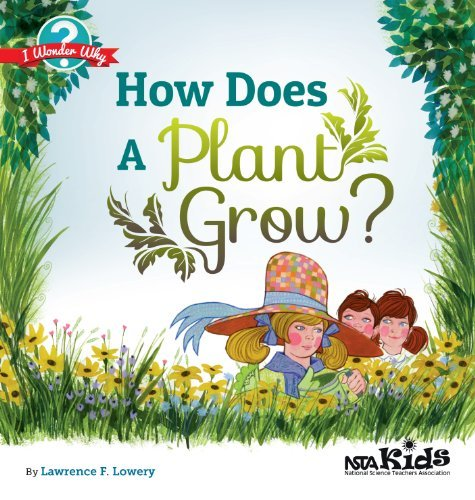 By Lawrence F. Lowery How Does a Plant Grow? (NSTA Kids I Wonder Why) - PB330X3 [Paperback] PDF