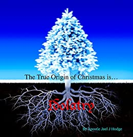 Origin Of Christmas.The True Origin Of Christmas Is Idolatry
