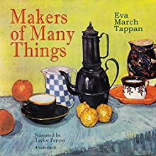 Makers of Many Things Audiobook by Eva March Tappan Narrated by Taylor Pepper