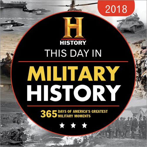 2018 This Day in Military History Boxed Calendar: 365 Days of America's Greatest Military Moments