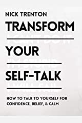 Transform Your Self-Talk: How to Talk to Yourself for Confidence, Belief, and Calm (Mental and Emotional Abundance Book 2) Kindle Edition