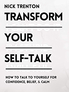 Transform Your Self-Talk: How to Talk to Yourself for Confidence, Belief, and Calm (Mental and Emotional Abundance Book…