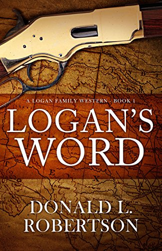Logan's Word: A Logan Family Western - Book 1 (Logan Family Western Series) by [Robertson, Donald L.]
