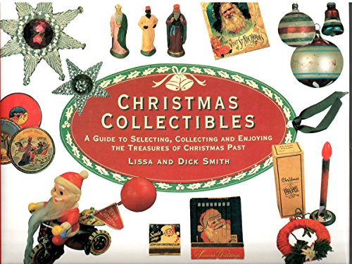 Christmas Collectibles: A Guide to Selecting, Collecting, and Enjoying the Treasures of Christmas Past