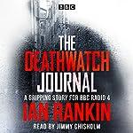 The Deathwatch Journal: An Original Story for BBC Radio 4   Ian Rankin