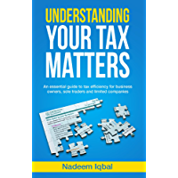 Understanding Your Tax Matters: An Essential Guide To Tax Efficiency For Business Owners, Sole Traders And Limited Companies (English Edition)