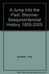 A Jump Into the Past: Bloomer Sesquicentennial History, 1855-2005 Paperback