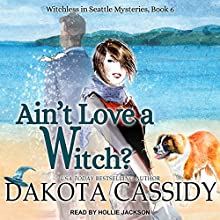 Ain't Love a Witch?: Witchless in Seattle Mysteries, Book 6 Audiobook by Dakota Cassidy Narrated by Hollie Jackson