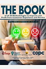 The Book of all 20 Methodologies to Improve and Profit from Customer Experience and Service: Why, When and How to use Each One - Including Disney Institute, ... Insights, NPS, COPC, so on.. (CX Trilogy 3) eBook Kindle