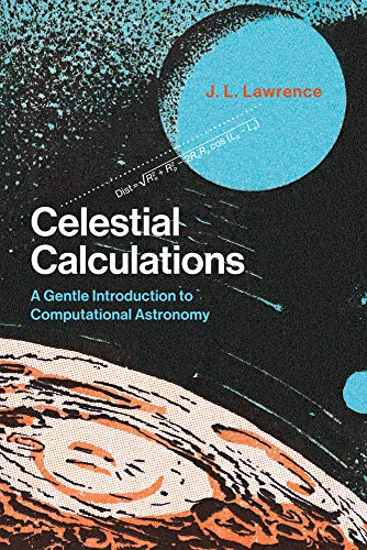 Celestial Calculations: A Gentle Introduction to Computational Astronomy (The MIT Press) por J. L. Lawrence
