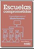 Escuelas Comprometidas: El aprendizaje según el diseño humano