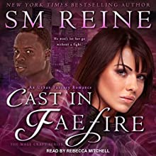 Cast in Faefire: The Mage Craft Series, Book 3 Audiobook by SM Reine Narrated by Rebecca Mitchell