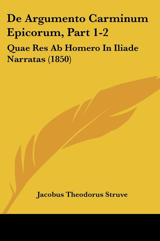 Download De Argumento Carminum Epicorum, Part 1-2: Quae Res Ab Homero In Iliade Narratas (1850) (Latin Edition) ebook