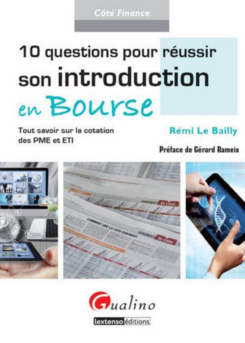 10 Questions pour réussir son Introduction en Bourse Broché – 7 mai 2013 Remi Le bailly Gerard Rameix Gualino 2297005768