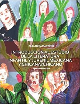 Introduccion Al Estudio De La Literarura Infantil Y Juvenil Mexicana Y Chicano/Chicana: Alba Nora Martínez: 9781622491339: Amazon.com: Books