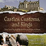 Castles, Customs, and Kings: True Tales by English Historical Fiction Authors, Book 2 |  English Historical Fiction Authors