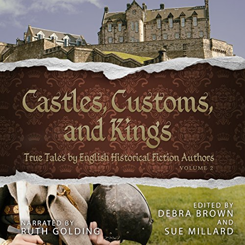 Castles, Customs, and Kings: True Tales by English Historical Fiction Authors, Book 2