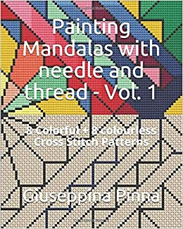 Painting Mandalas With Needle And Thread Vol 1 8 Colorful 8 Colourless Cross Stitch Patterns Pinna Giuseppina 9781720217176 Amazon Com Books