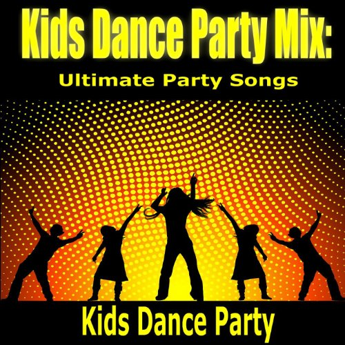 Kids Dance Party Mix: Ultimate Party