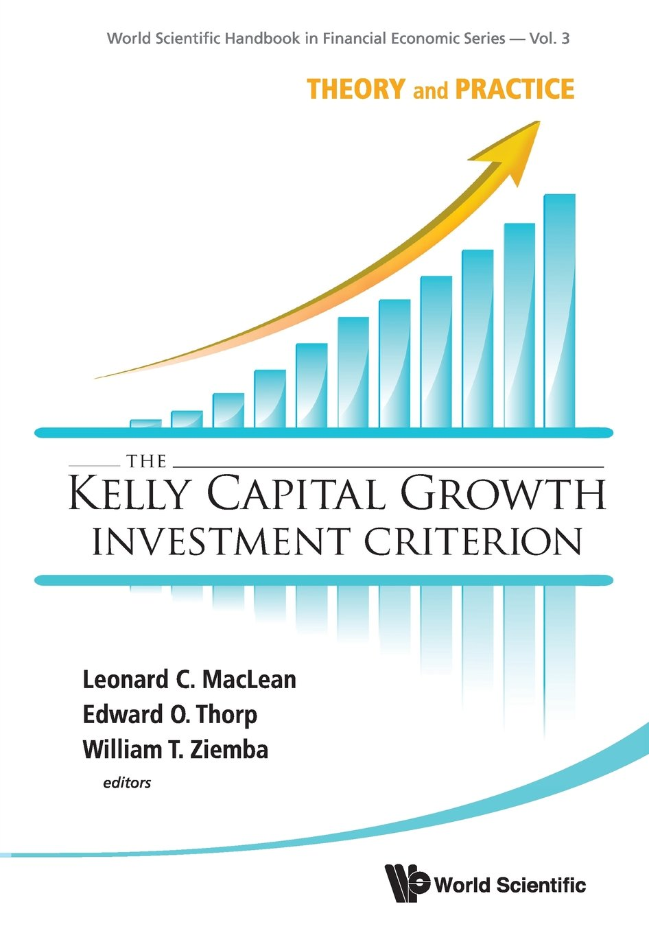 The Kelly Capital Growth Investment Criterion: Theory and Practice (World Scientific Handbook in Financial Economics)