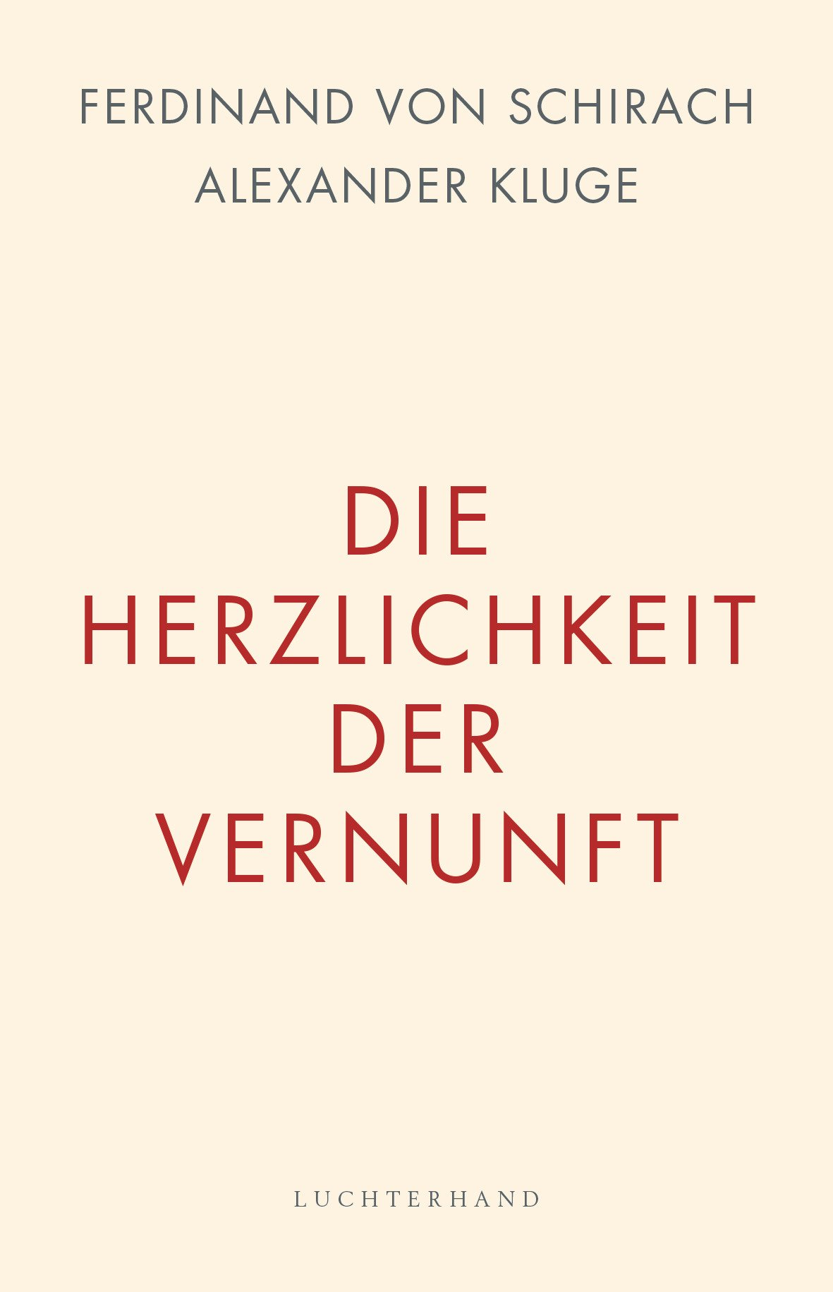 Die Herzlichkeit der Vernunft Gebundenes Buch – 16. Oktober 2017 Ferdinand von Schirach Alexander Kluge Luchterhand Literaturverlag 3630875912