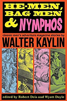 He-Men, Bag Men & Nymphos: Classic Men's Adventure Stories (The Men's Adventure Library) by [Kaylin, Walter]